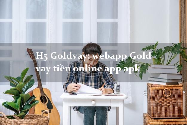 H5 Goldvay: webapp Gold vay tiền online app apk lấy liền trong ngày