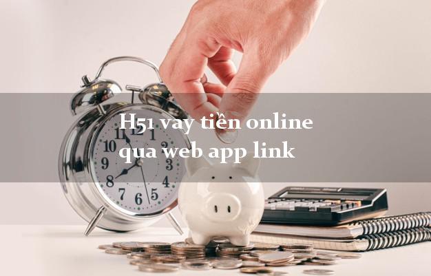 H51 vay tiền online qua web app link bằng CMND/CCCD